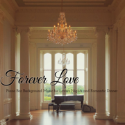 Forever Love – Piano Bar Background Music for Lovers Nights and Romantic Dinner - Easy Listening Piano - Easy Listening Piano