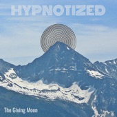 The Giving Moon - Hypnotized
