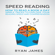 Ryan James - Speed Reading: How to Read a Book a Day - Simple Tricks to Explode Your Reading Speed and Comprehension