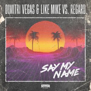 Dimitri Vegas & Like Mike & Regard - Say My Name (Extended Version)