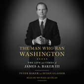 The Man Who Ran Washington: The Life and Times of James A. Baker III (Unabridged) - Peter Baker & Susan Glasser Cover Art