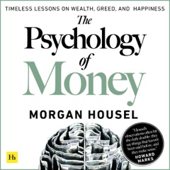 The Psychology of Money: Timeless Lessons on Wealth, Greed, and Happiness (Unabridged)