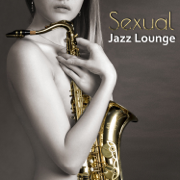 Sexual Jazz Lounge: Sensual Smooth Chillout Music for Massage or Love Making, Instrumental Background Music for Intimate Moments, Guitar del Mar, Sexy Piano & Sax - Jazz Erotic Lounge Collective