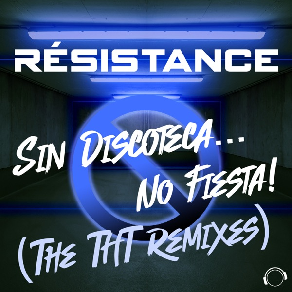 Résistance - Sin Discoteca... No Fiesta! (The DJ THT Remixes)