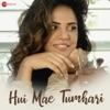 Hui Mae Tumhari Single