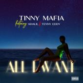 All I Want Feat. Tenny Eddy & Khalil Tinny Mafia - Tinny Mafia