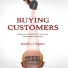 Bradley J. Sugars - Buying Customers: Revolutionary New Rules for You to Get More Customers With Far Less Money. artwork