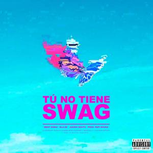 WE$T DUBAI, JUANIH SOUTH & Blade - Tú No Tiene Swag feat. Papi Sound
