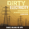 Samuel Milham, MD - Dirty Electricity: Electrification and the Diseases of Civilization (Unabridged)  artwork
