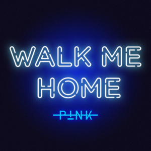 Walk Me Home - P!nk