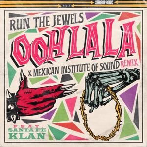 Run The Jewels - ooh la la (Mexican Institute of Sound Remix) [feat. Santa Fe Klan & Mexican Institute of Sound]
