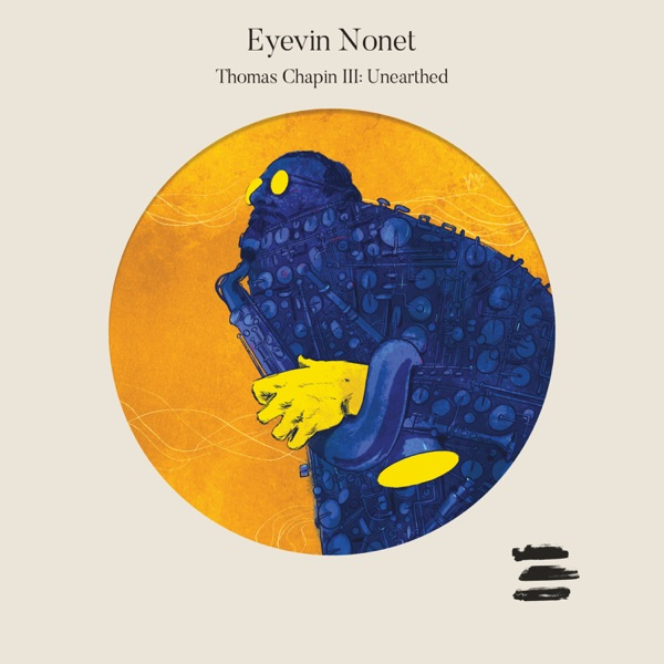 Eyevin Nonet– Thomas Chapin III: Unearthed
