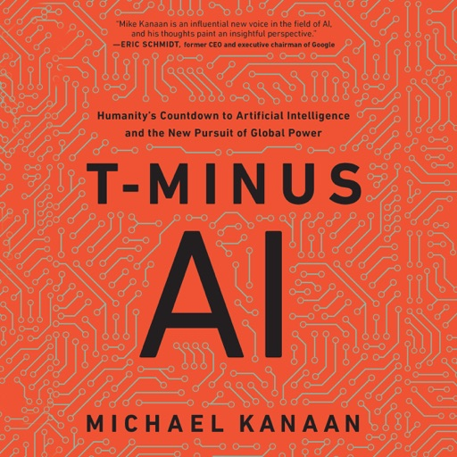 T-Minus AI: Humanity's Countdown to Artificial Intelligence and the New Pursuit of Global Power (Unabridged) - Michael Kanaan
