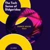 The Tech Sense of Didgeridoo Dance House Fest