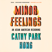 Minor Feelings: An Asian American Reckoning (Unabridged)