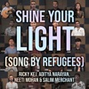 Shine Your Light Song By Refugees feat Neeti Mohan Aditya Narayan Single