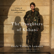 The Daughters of Kobani: A Story of Rebellion, Courage, and Justice (Unabridged)