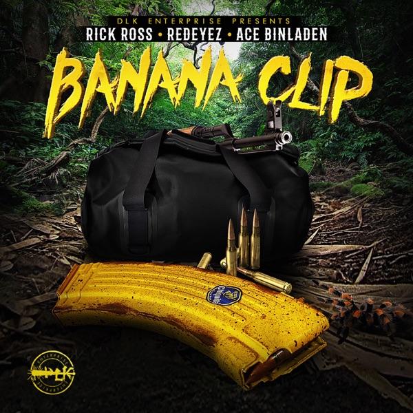 Banana Clip (feat. Rick Ross) - Single