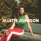 Jillette Johnson - I Shouldn't Go Anywhere