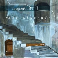 Magneto Trio - Plan séquence artwork