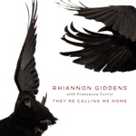 Rhiannon Giddens - Calling Me Home (with Francesco Turrisi)