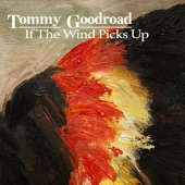 Tommy Goodroad - If the Wind Picks Up