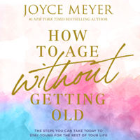 Joyce Meyer - How to Age Without Getting Old artwork