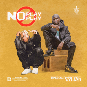 Eniola Havoc - No Play Play feat. Picazo