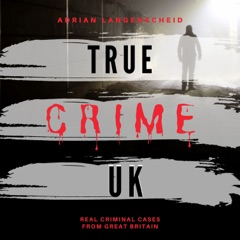 True Crime UK (Real Criminal Cases from Great Britain)