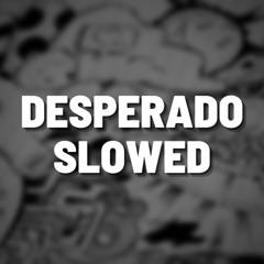 Desperado Slowed (Remix)