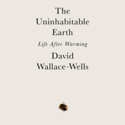 The Uninhabitable Earth: Life After Warming (Unabridged)