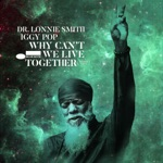 Dr. Lonnie Smith & Iggy Pop - Why Can't We Live Together