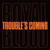 Royal Blood - Trouble's Coming artwork