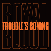 Trouble's Coming - Royal Blood Cover Art