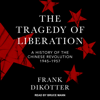 The Tragedy of Liberation: A History of the Chinese Revolution 1945-1957 - Frank Dikötter