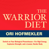 Ori Hofmekler - The Warrior Diet: Switch on Your Biological Powerhouse for High Energy, Explosive Strength, and a Leaner, Harder Body  artwork
