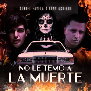 Adriel Favela & Tony Aguirre - No Le Temo a la Muerte