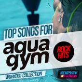 Top Songs For Aqua Gym Rock Hits Workout Collection (15 Tracks Non-Stop Mixed Compilation for Fitness & Workout 128 Bpm / 32 Count)