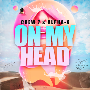 Crew 7 & Alpha-x - On My Head