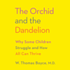 W. Thomas Boyce MD - The Orchid and the Dandelion: Why Some Children Struggle and How All Can Thrive (Unabridged) artwork