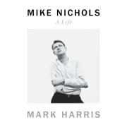 Mike Nichols: A Life (Unabridged)