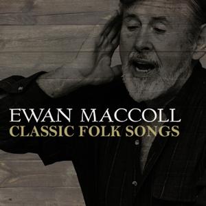 Ewan MacColl - Classic Folk Songs