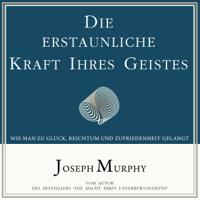 Joseph Murphy - Die erstaunliche Kraft Ihres Geistes. Wie man zu Glück, Reichtum und Zufriedenheit gelangt artwork