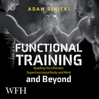 Adam Sinicki - Functional Training and Beyond: Building the Ultimate Superfunctional Body and Mind artwork