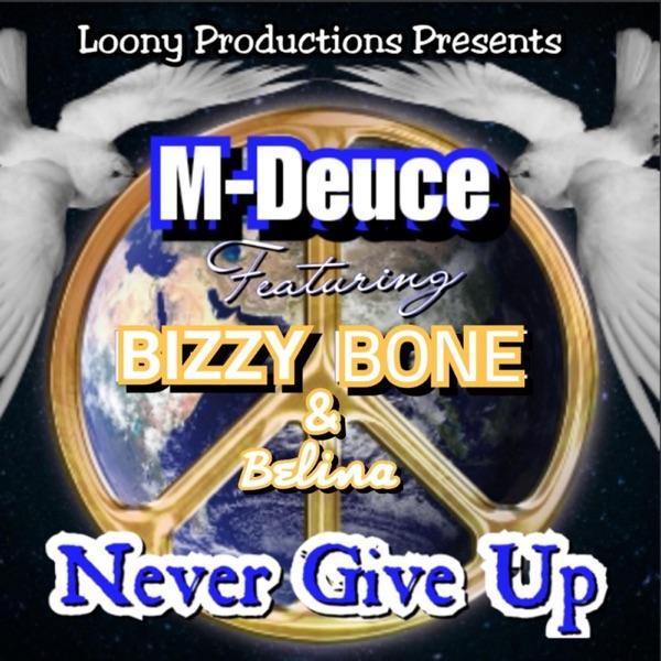 Never Give Up (feat. Bizzy Bone & Belina) - Single