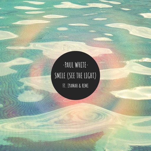 Smile (See the Light) [feat. IYAMAH & REMI] - Single by Paul White