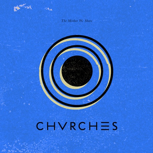 CHVRCHES - The Mother We Share - EP