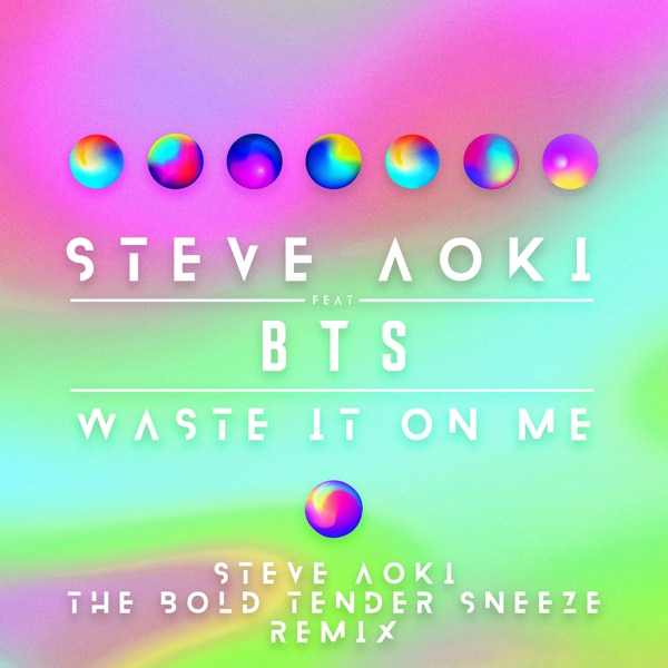 Waste It on Me (feat. BTS) [Steve Aoki the Bold Tender Sneeze Remix] - Single
