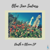 Blue Jean Sadness - Death In Bloom EP artwork
