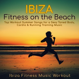 ‎Ibiza Fitness on the Beach – Top Workout Summer Songs for a Sexy Toned  Body, Cardio & Running Training Music by Ibiza Fitness Music Workout on